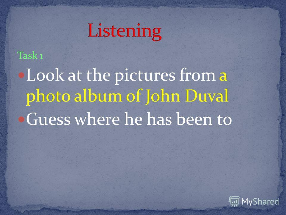 Task 1 Look at the pictures from a photo album of John Duval Guess where he has been to