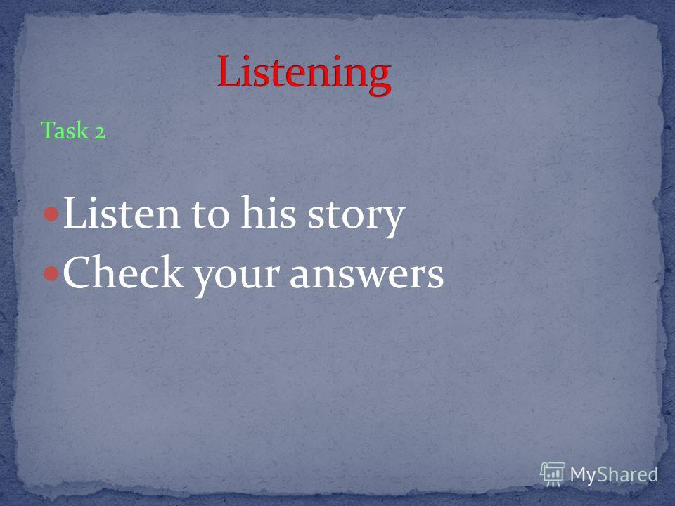 Task 2 Listen to his story Check your answers