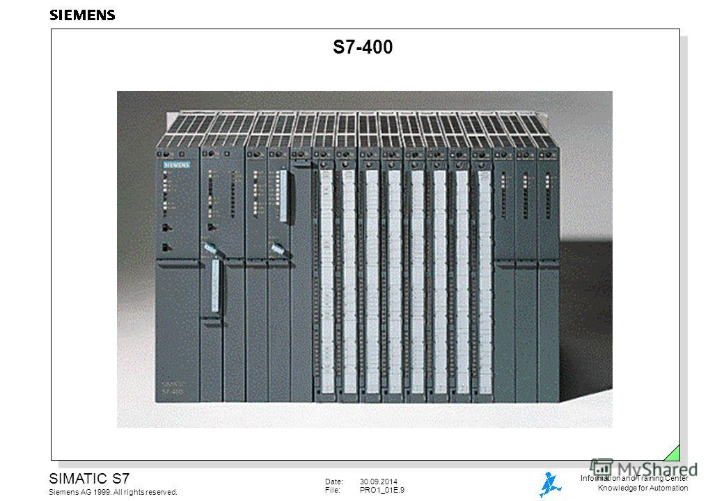 Date:30.09.2014 File:PRO1_01E.9 SIMATIC S7 Siemens AG 1999. All rights reserved. Information and Training Center Knowledge for Automation S7-400