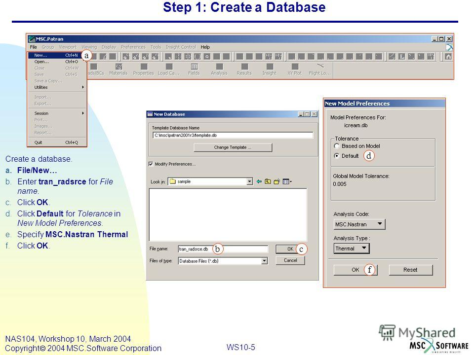 WS10-5 NAS104, Workshop 10, March 2004 Copyright 2004 MSC.Software Corporation Step 1: Create a Database Create a database. a.File/New… b.Enter tran_radsrce for File name. c.Click OK. d.Click Default for Tolerance in New Model Preferences. e.Specify