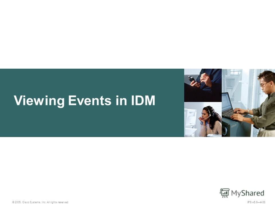 © 2005, Cisco Systems, Inc. All rights reserved. IPS v5.04-33 Viewing Events in IDM