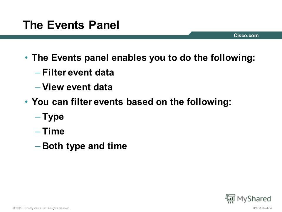 © 2005 Cisco Systems, Inc. All rights reserved. IPS v5.04-34 The Events Panel The Events panel enables you to do the following: –Filter event data –View event data You can filter events based on the following: –Type –Time –Both type and time
