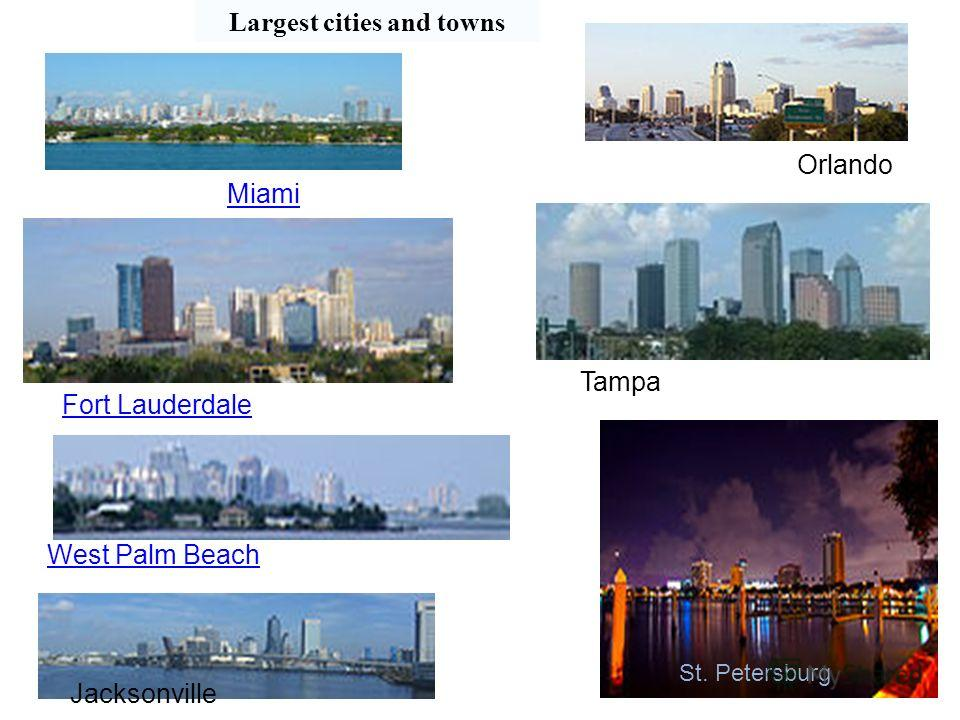 Largest cities and towns Orlando Fort Lauderdale Tampa West Palm Beach St. Petersburg Jacksonville Miami