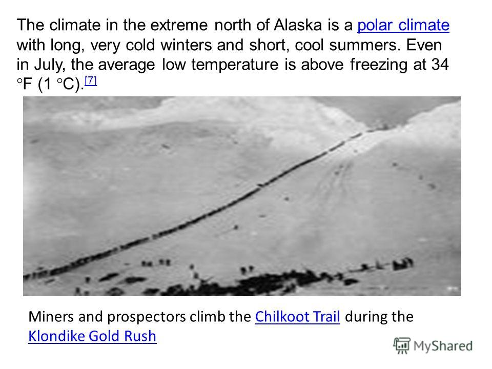 The climate in the extreme north of Alaska is a polar climate with long, very cold winters and short, cool summers. Even in July, the average low temperature is above freezing at 34 °F (1 °C). [7]polar climate [7] Miners and prospectors climb the Chi