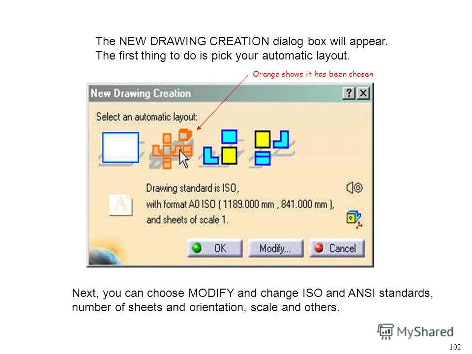 The NEW DRAWING CREATION dialog box will appear. The first thing to do is pick your automatic layout. Next, you can choose MODIFY and change ISO and ANSI standards, number of sheets and orientation, scale and others. Orange shows it has been chosen 1
