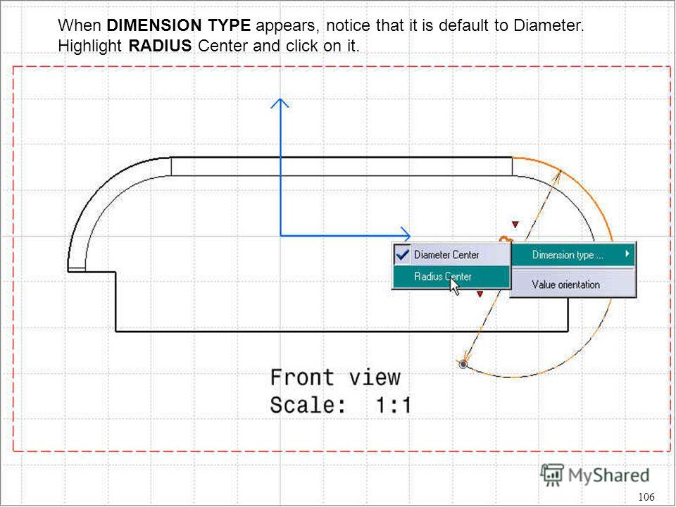 When DIMENSION TYPE appears, notice that it is default to Diameter. Highlight RADIUS Center and click on it. 106
