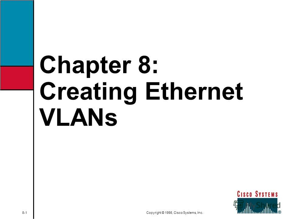 Chapter 8: Creating Ethernet VLANs 8-1 Copyright © 1998, Cisco Systems, Inc.