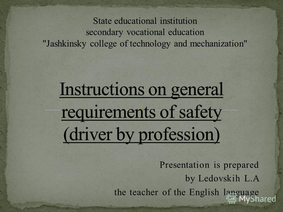 Presentation is prepared by Ledovskih L.A the teacher of the English language State educational institution secondary vocational education Jashkinsky college of technology and mechanization