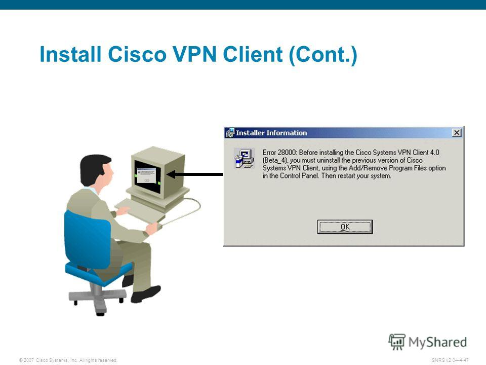 © 2007 Cisco Systems, Inc. All rights reserved.SNRS v2.04-47 Install Cisco VPN Client (Cont.)