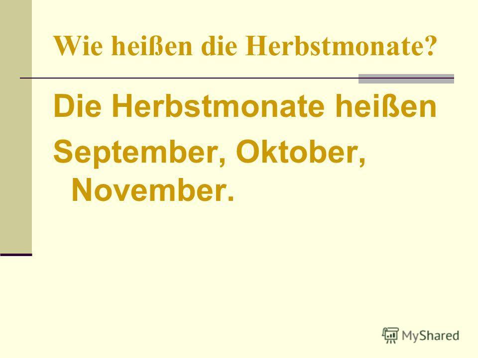 Wie heißen die Herbstmonate? Die Herbstmonate heißen September, Oktober, November.
