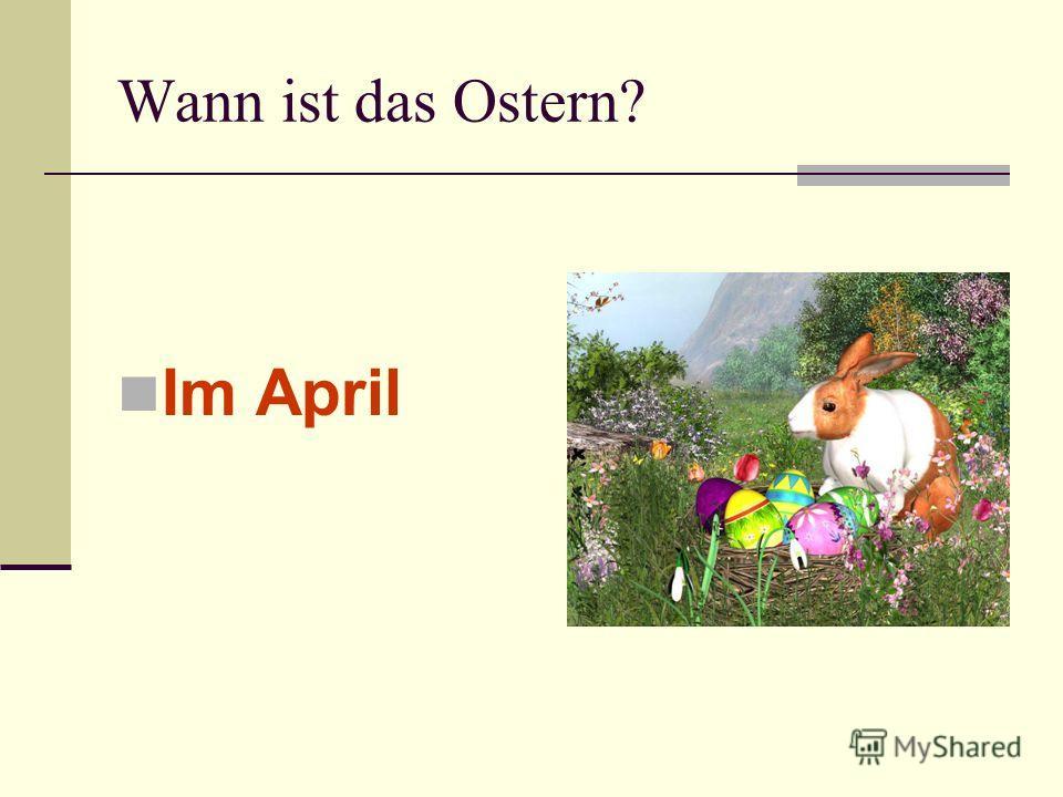 Wann ist das Ostern? Im April