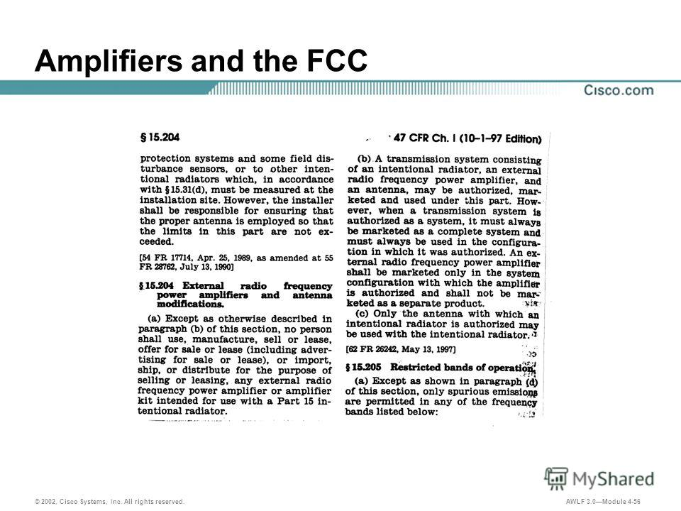 © 2002, Cisco Systems, Inc. All rights reserved. AWLF 3.0Module 4-56 Amplifiers and the FCC