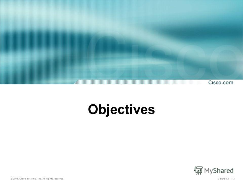 © 2004, Cisco Systems, Inc. All rights reserved. CSIDS 4.17-2 Objectives