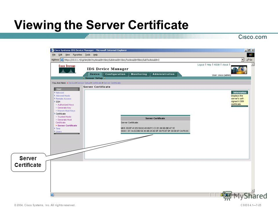 © 2004, Cisco Systems, Inc. All rights reserved. CSIDS 4.17-25 Viewing the Server Certificate Server Certificate