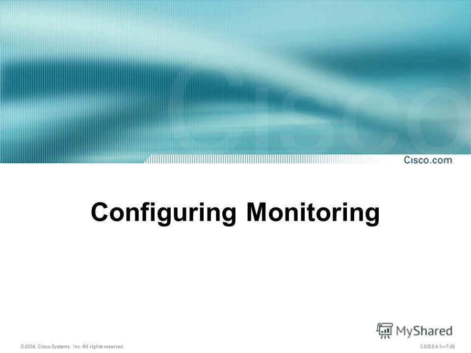 © 2004, Cisco Systems, Inc. All rights reserved. CSIDS 4.17-29 Configuring Monitoring