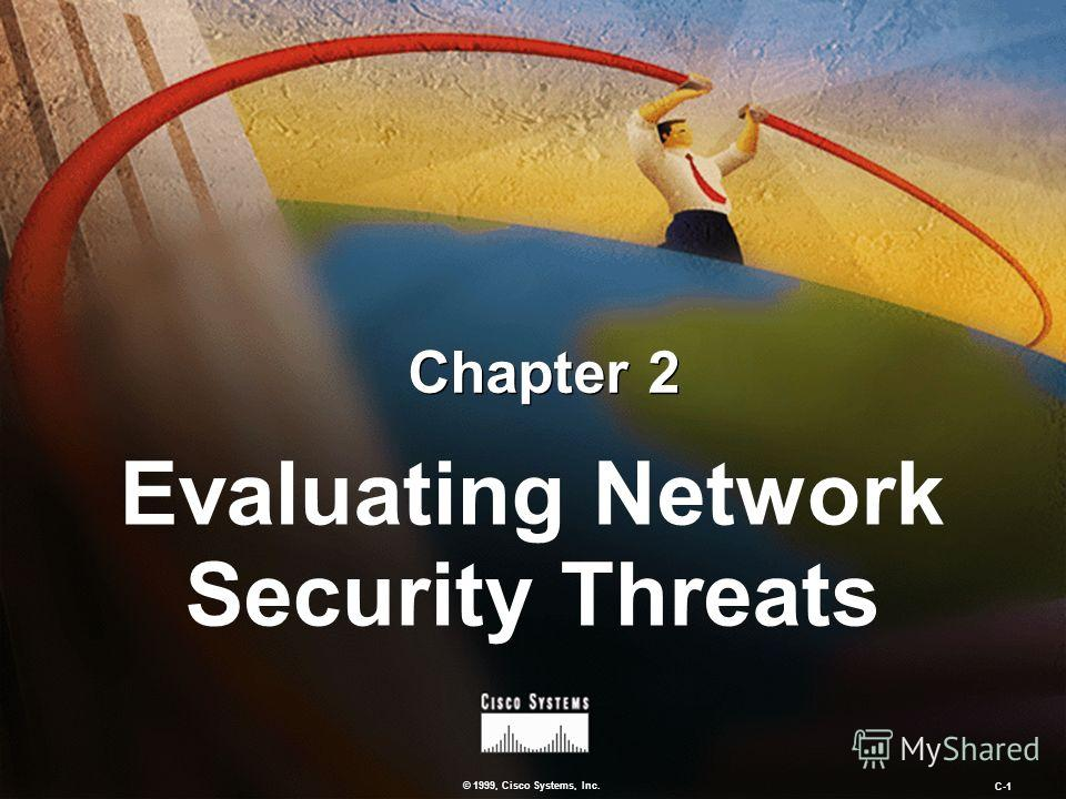 © 1999, Cisco Systems, Inc. C-1 Chapter 2 Evaluating Network Security Threats