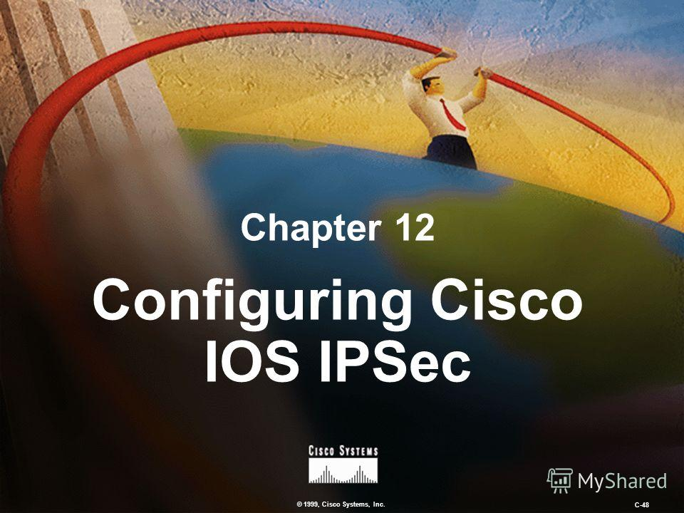 © 1999, Cisco Systems, Inc. C-48 Configuring Cisco IOS IPSec Chapter 12