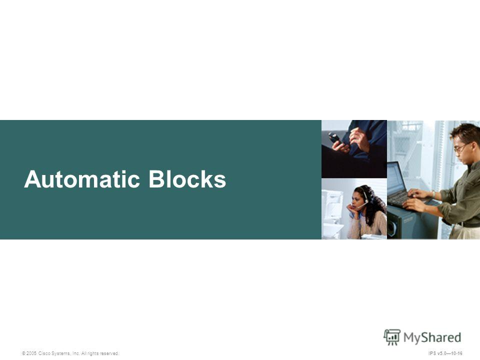 © 2005 Cisco Systems, Inc. All rights reserved. IPS v5.010-16 Automatic Blocks