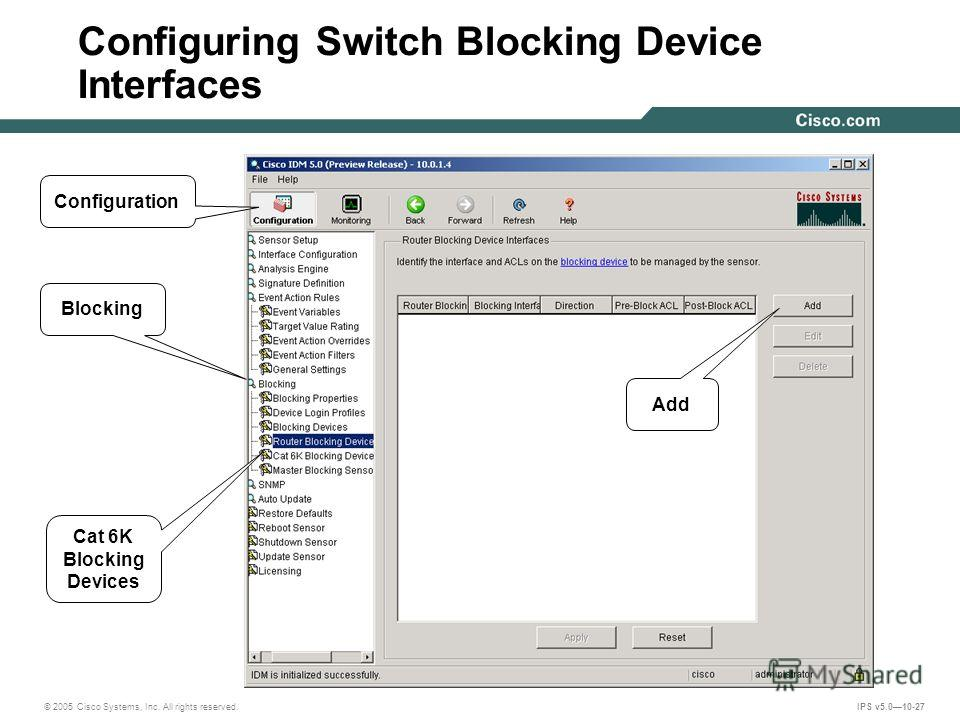 © 2005 Cisco Systems, Inc. All rights reserved. IPS v5.010-27 Configuring Switch Blocking Device Interfaces Configuration Blocking Add Cat 6K Blocking Devices