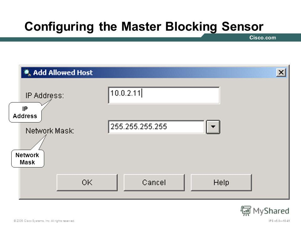 © 2005 Cisco Systems, Inc. All rights reserved. IPS v5.010-41 Configuring the Master Blocking Sensor IP Address Network Mask