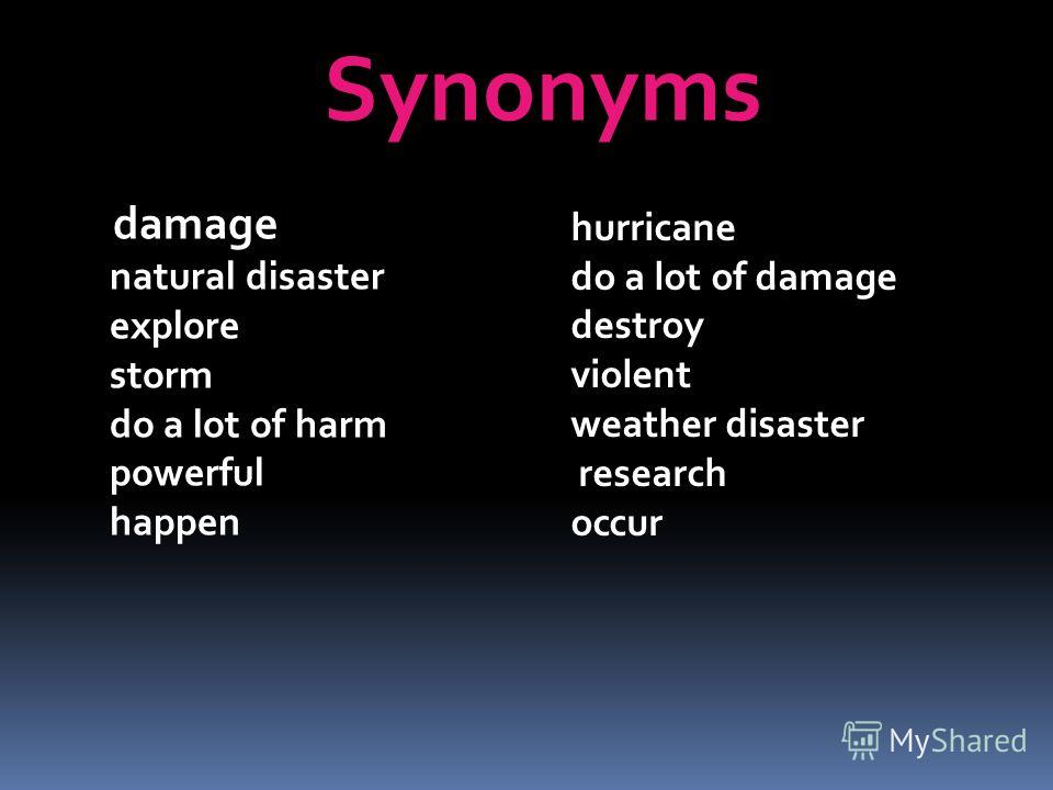 damage natural disaster explore storm do a lot of harm powerful happen hurricane do a lot of damage destroy violent weather disaster research occur Synonyms