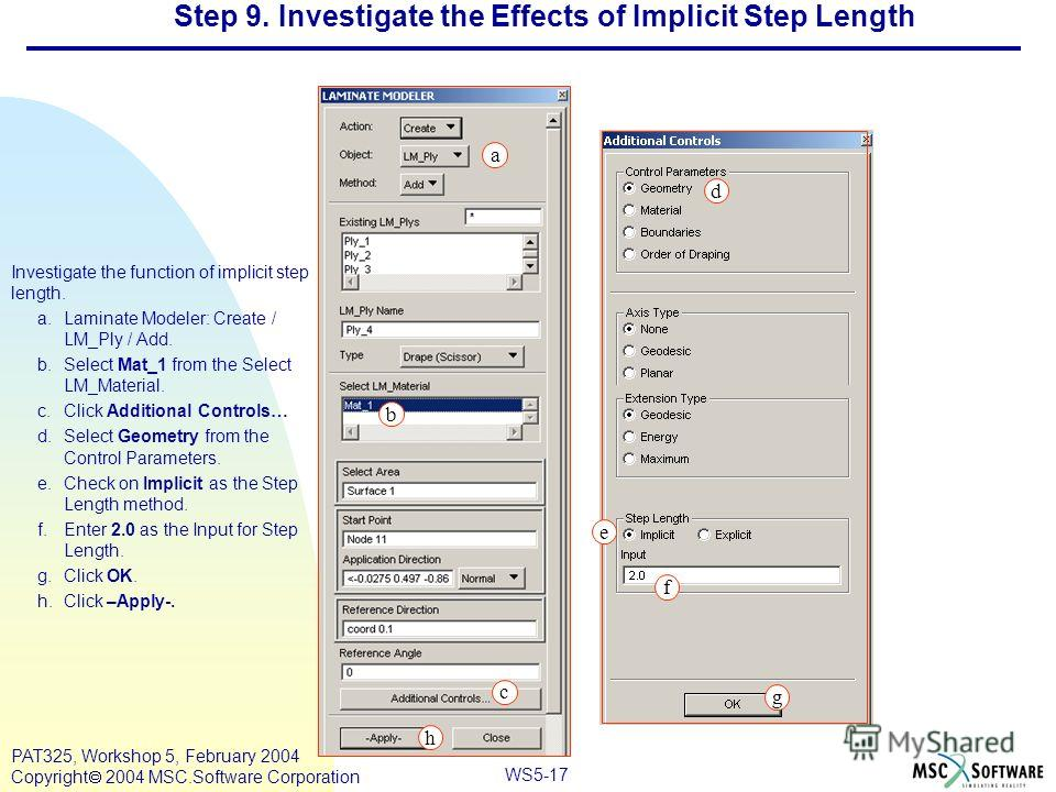 Mar120, Workshop 10, March 2001 WS5-17 PAT325, Workshop 5, February 2004 Copyright 2004 MSC.Software Corporation Step 9. Investigate the Effects of Implicit Step Length Investigate the function of implicit step length. a.Laminate Modeler: Create / LM