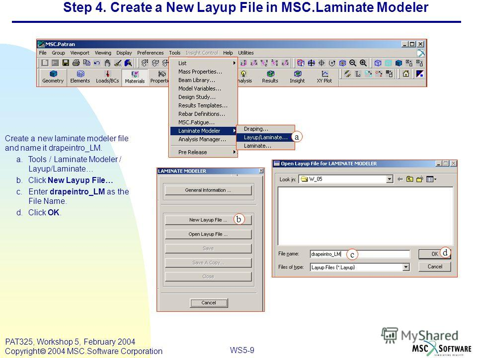Mar120, Workshop 10, March 2001 WS5-9 PAT325, Workshop 5, February 2004 Copyright 2004 MSC.Software Corporation Step 4. Create a New Layup File in MSC.Laminate Modeler Create a new laminate modeler file and name it drapeintro_LM. a.Tools / Laminate M