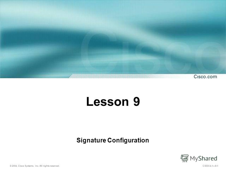 © 2004, Cisco Systems, Inc. All rights reserved. CSIDS 4.19-1 Lesson 9 Signature Configuration