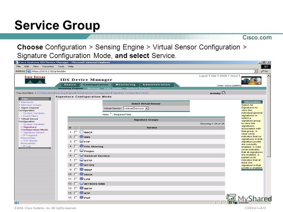 © 2004, Cisco Systems, Inc. All rights reserved. CSIDS 4.19-13 Service Group Choose Configuration > Sensing Engine > Virtual Sensor Configuration > Signature Configuration Mode, and select Service.