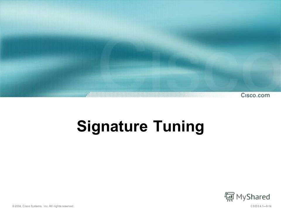 © 2004, Cisco Systems, Inc. All rights reserved. CSIDS 4.19-14 Signature Tuning