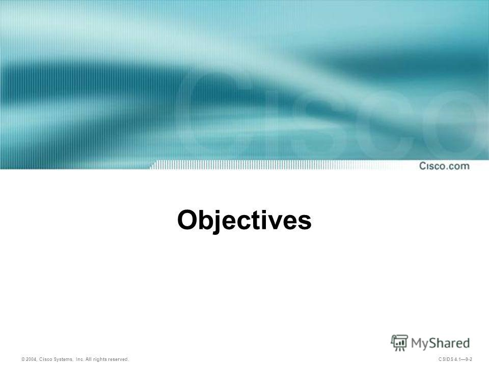 © 2004, Cisco Systems, Inc. All rights reserved. CSIDS 4.19-2 Objectives