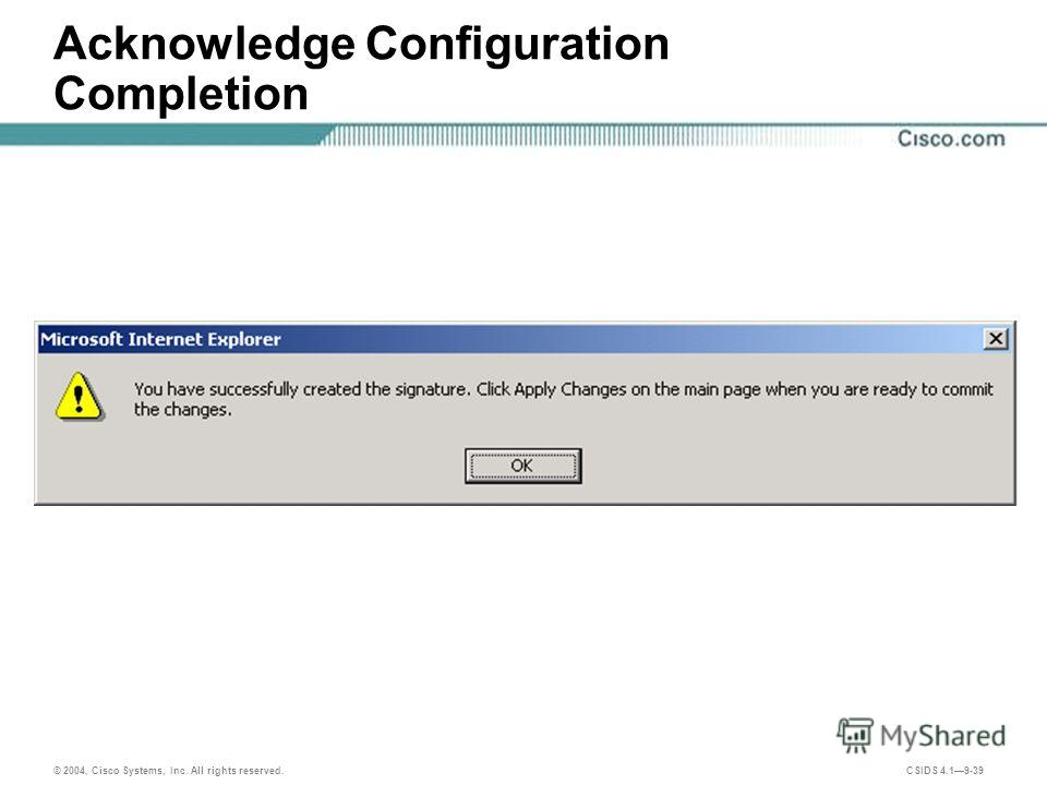 © 2004, Cisco Systems, Inc. All rights reserved. CSIDS 4.19-39 Acknowledge Configuration Completion