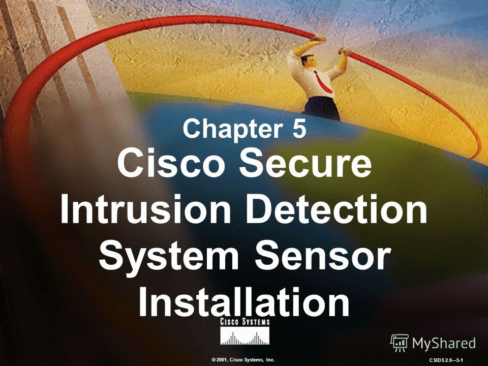 © 2001, Cisco Systems, Inc. CSIDS 2.05-1 Chapter 5 Cisco Secure Intrusion Detection System Sensor Installation