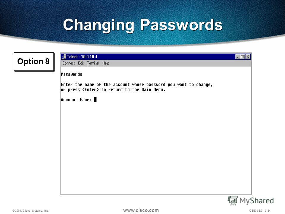 © 2001, Cisco Systems, Inc. www.cisco.com CSIDS 2.05-24 Option 8 Changing Passwords