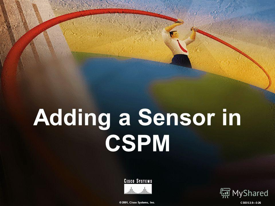 © 2001, Cisco Systems, Inc. CSIDS 2.05-26 Adding a Sensor in CSPM