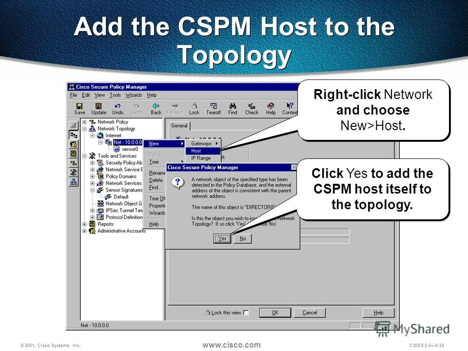 © 2001, Cisco Systems, Inc. www.cisco.com CSIDS 2.05-32 Add the CSPM Host to the Topology Right-click Network and choose New>Host. Click Yes to add the CSPM host itself to the topology.