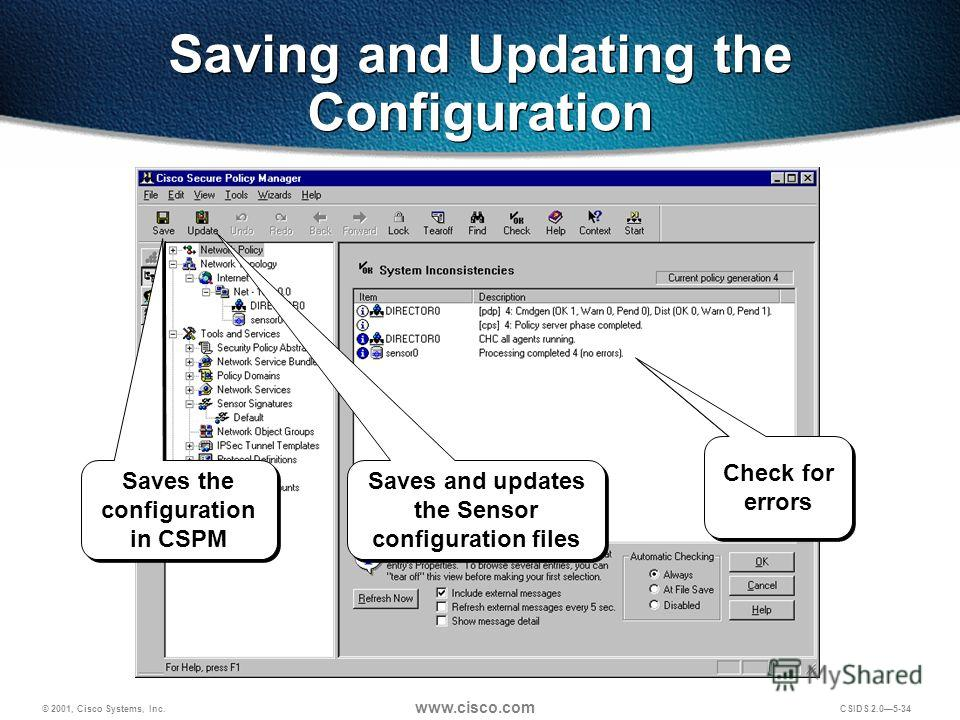 © 2001, Cisco Systems, Inc. www.cisco.com CSIDS 2.05-34 Saving and Updating the Configuration Saves the configuration in CSPM Saves and updates the Sensor configuration files Check for errors