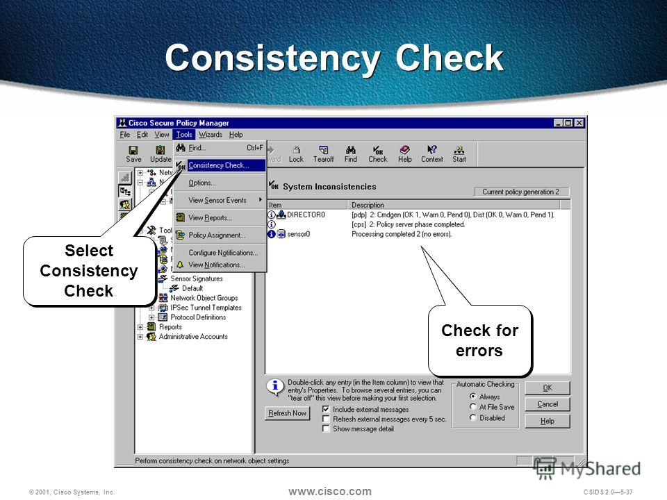 © 2001, Cisco Systems, Inc. www.cisco.com CSIDS 2.05-37 Consistency Check Select Consistency Check Check for errors