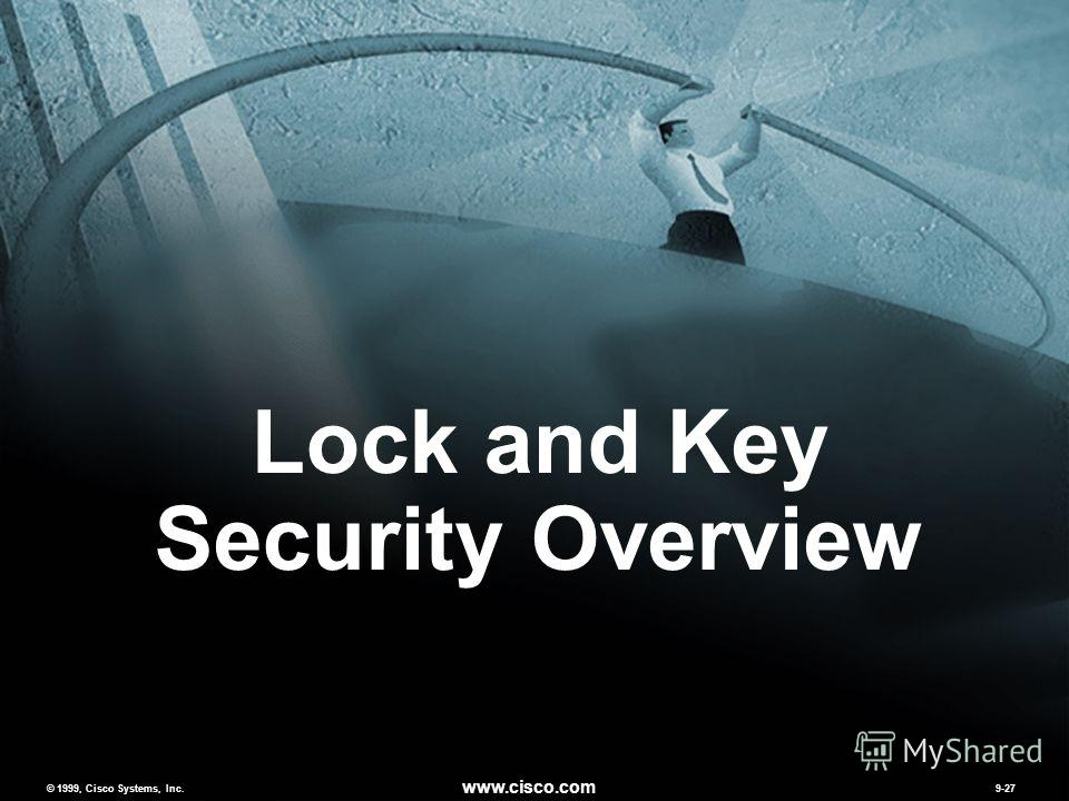 © 1999, Cisco Systems, Inc. www.cisco.com MCNS v2.09-27 © 1999, Cisco Systems, Inc. www.cisco.com 9-27 Lock and Key Security Overview
