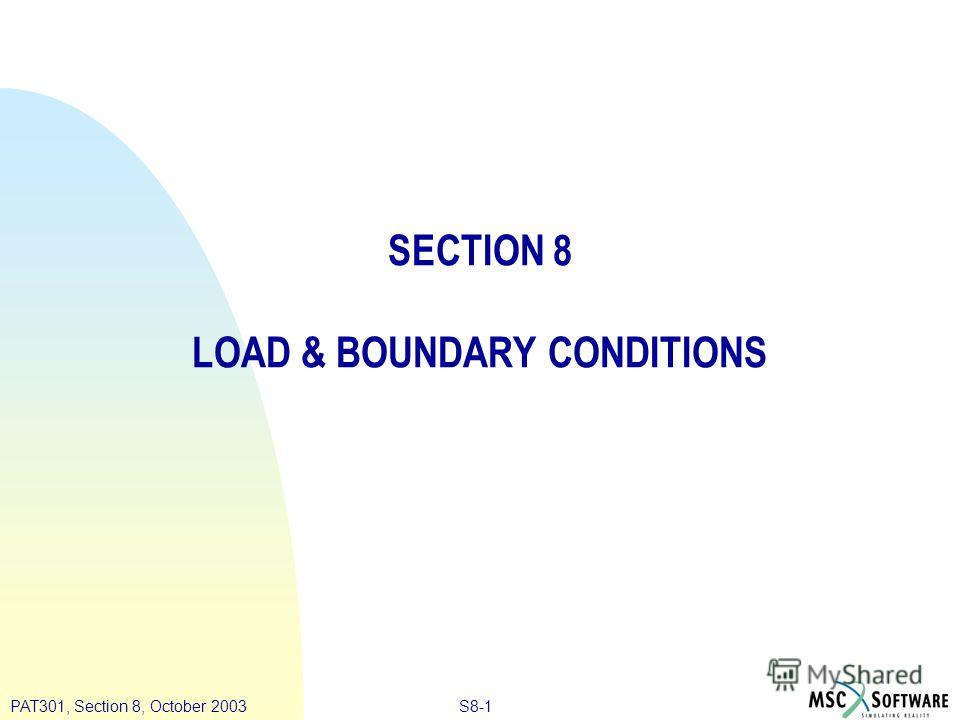 S8-1PAT301, Section 8, October 2003 SECTION 8 LOAD & BOUNDARY CONDITIONS