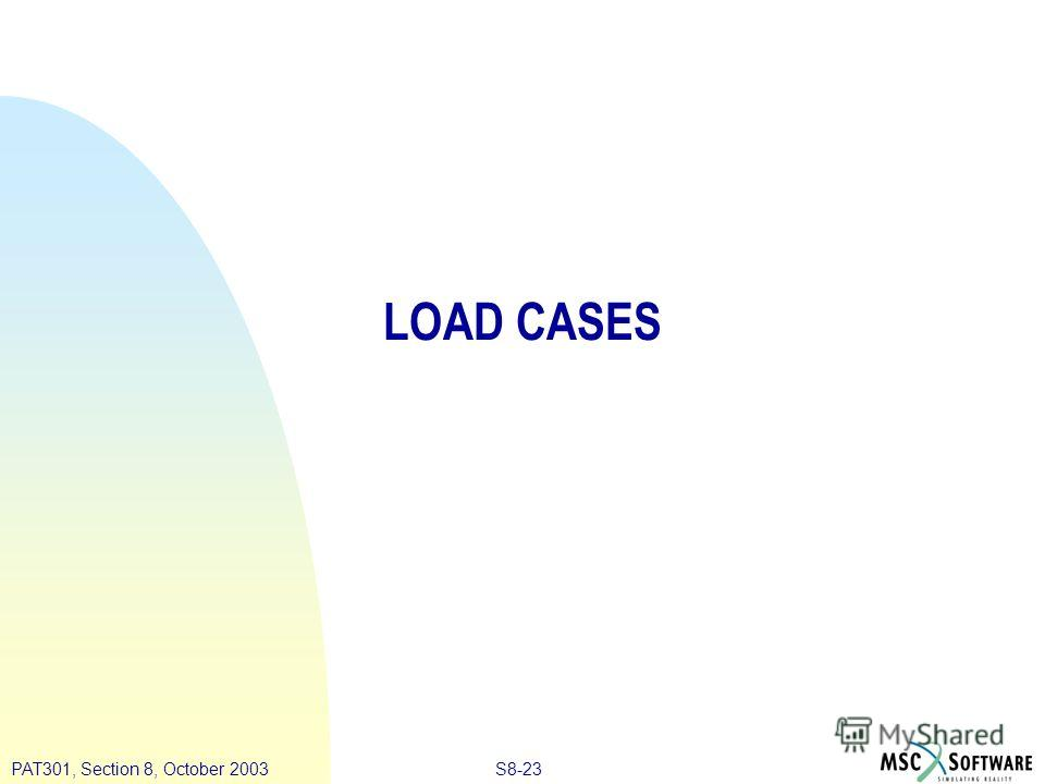 S8-23PAT301, Section 8, October 2003 LOAD CASES