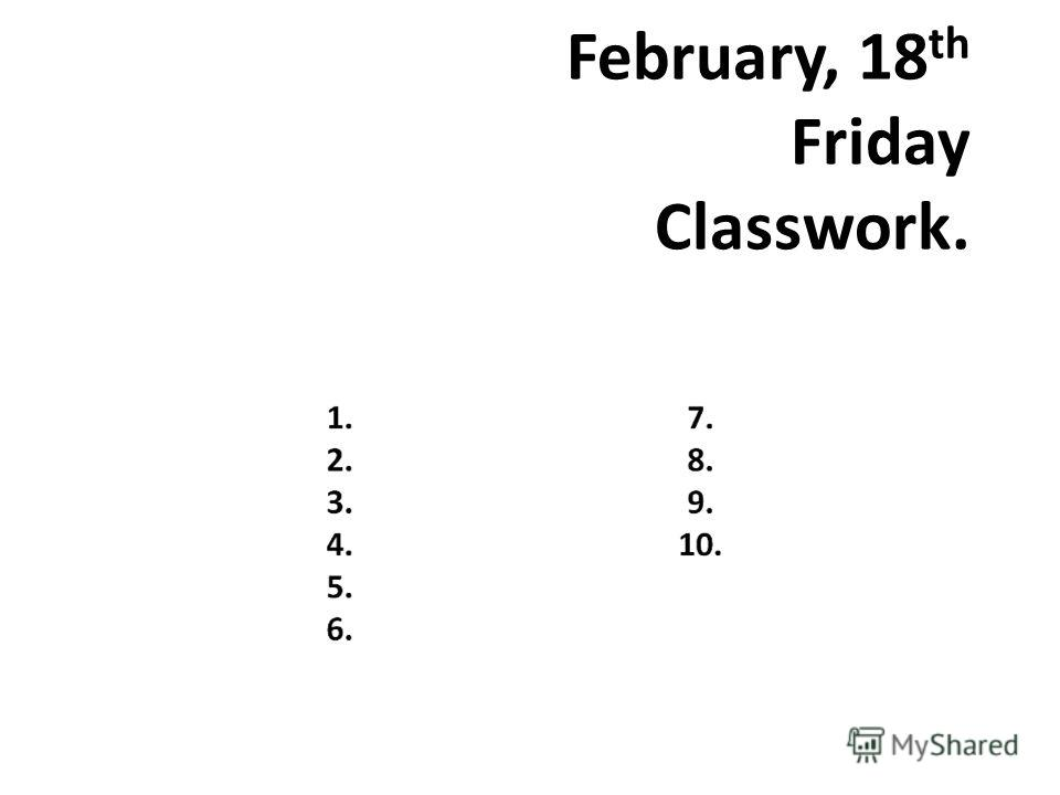 February, 18 th Friday Classwork.