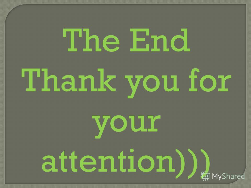 The End Thank you for your attention)))