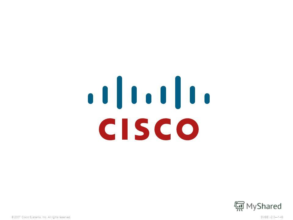 © 2007 Cisco Systems, Inc. All rights reserved. SMBE v2.01-49