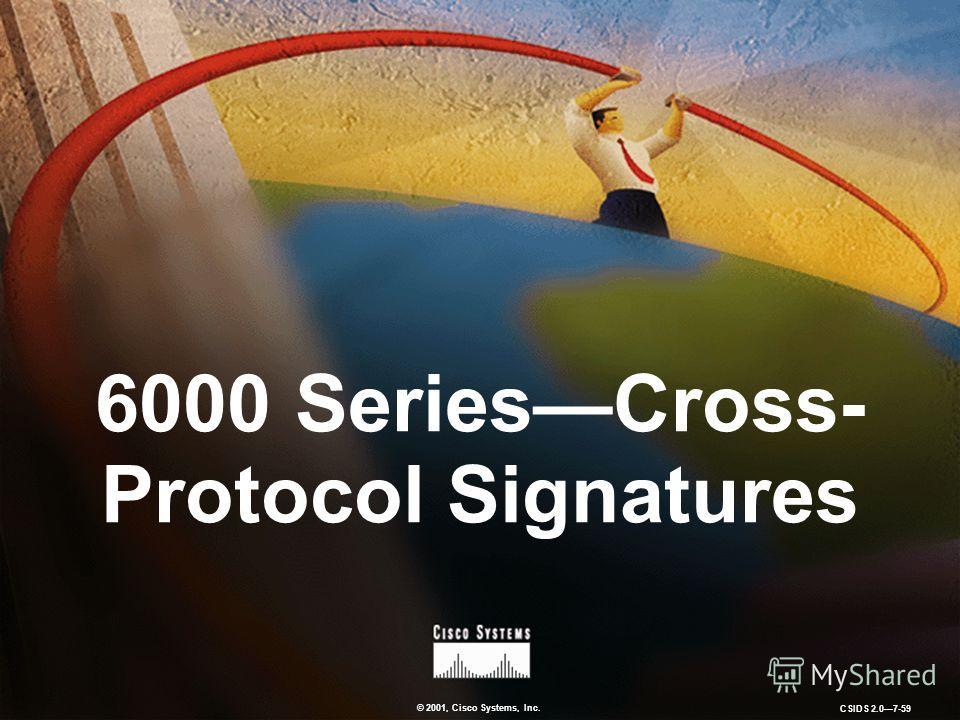 © 2001, Cisco Systems, Inc. CSIDS 2.07-59 6000 SeriesCross- Protocol Signatures