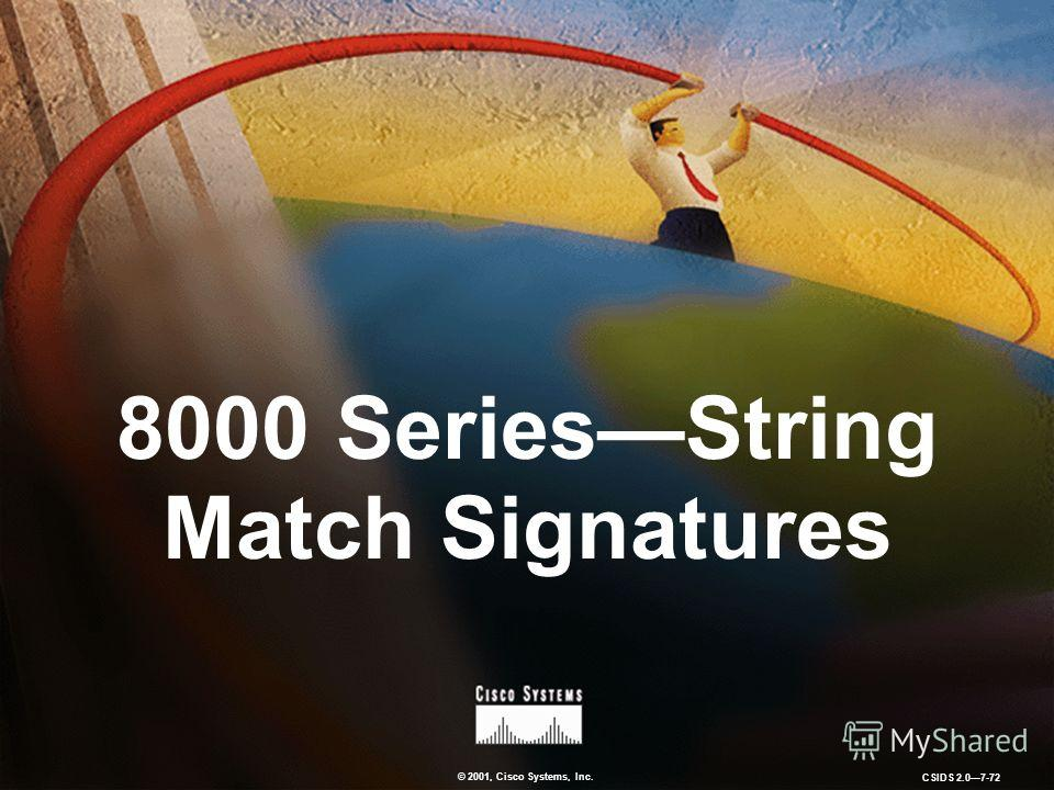 © 2001, Cisco Systems, Inc. CSIDS 2.07-72 8000 SeriesString Match Signatures