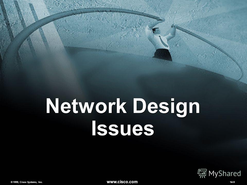 © 1999, Cisco Systems, Inc. www.cisco.com MCNS 2.014-9 © 1999, Cisco Systems, Inc. www.cisco.com 14-9 Network Design Issues