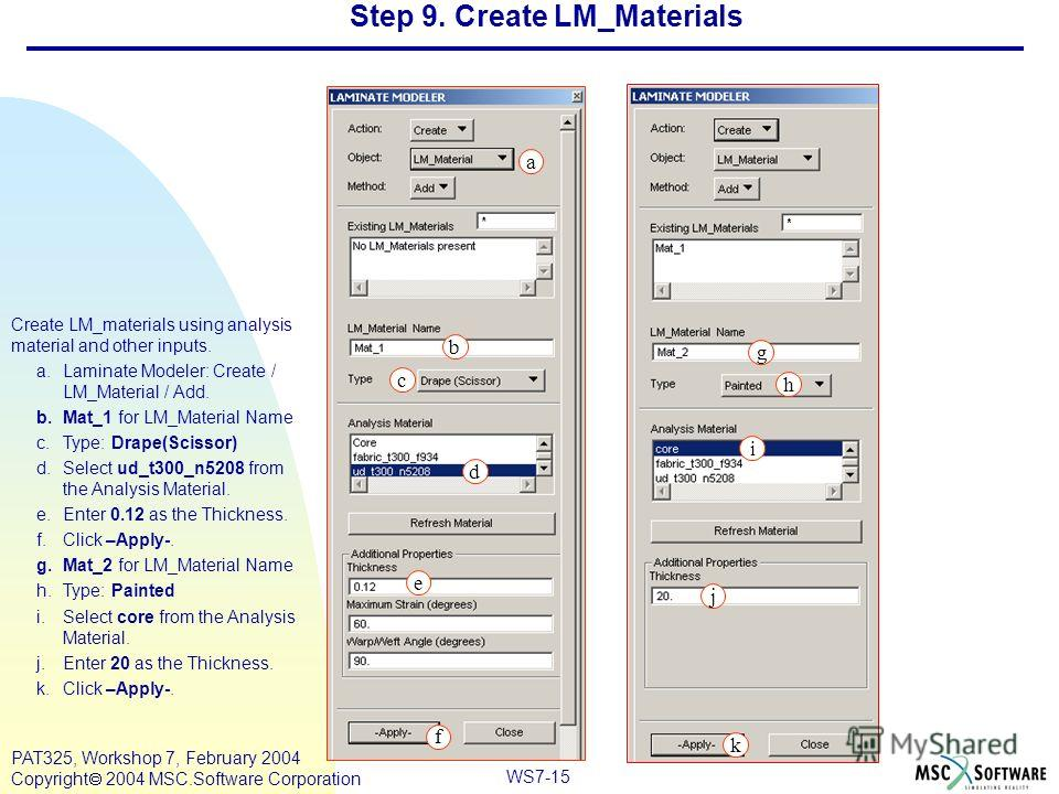 Mar120, Workshop 10, March 2001 WS7-15 PAT325, Workshop 7, February 2004 Copyright 2004 MSC.Software Corporation Step 9. Create LM_Materials Create LM_materials using analysis material and other inputs. a.Laminate Modeler: Create / LM_Material / Add.
