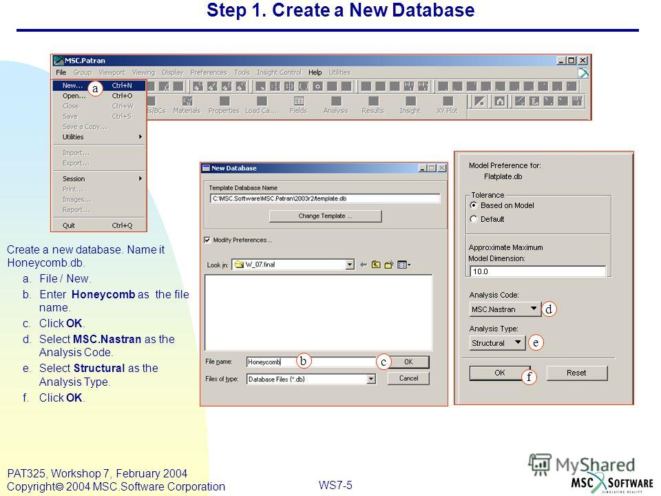 Mar120, Workshop 10, March 2001 WS7-5 PAT325, Workshop 7, February 2004 Copyright 2004 MSC.Software Corporation d e f b c Step 1. Create a New Database Create a new database. Name it Honeycomb.db. a.File / New. b.Enter Honeycomb as the file name. c.C