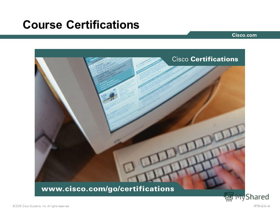 © 2005 Cisco Systems, Inc. All rights reserved. IPTX v2.06 Course Certifications